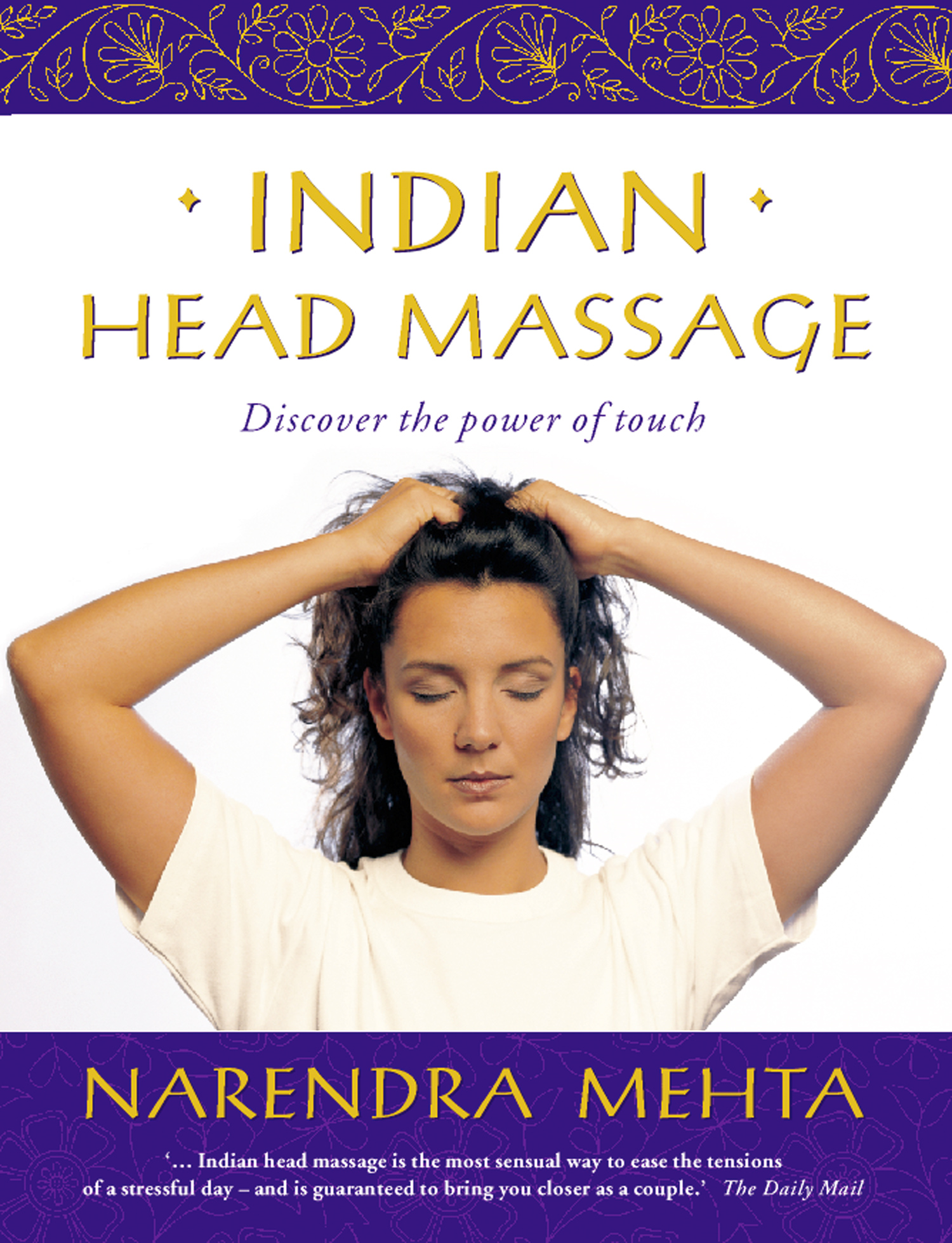 Indian Head Massage: Discover the power of touch By: Narendra Mehta