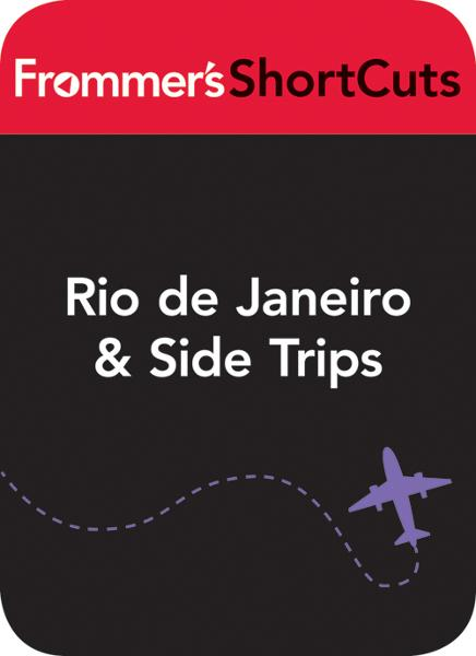 Rio de Janeiro and Side Trips, Brazil Frommer's ShortCuts