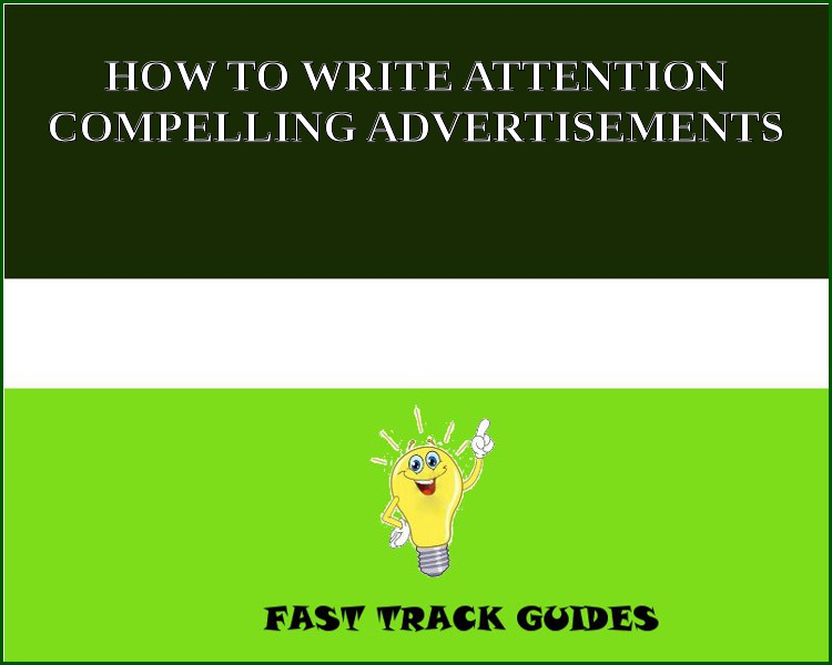 HOW TO WRITE ATTENTION COMPELLING ADVERTISEMENTS