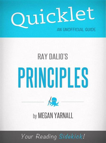 Quicklet on Ray Dalio's Principles (CliffNotes-like Summary) By: Megan Yarnall