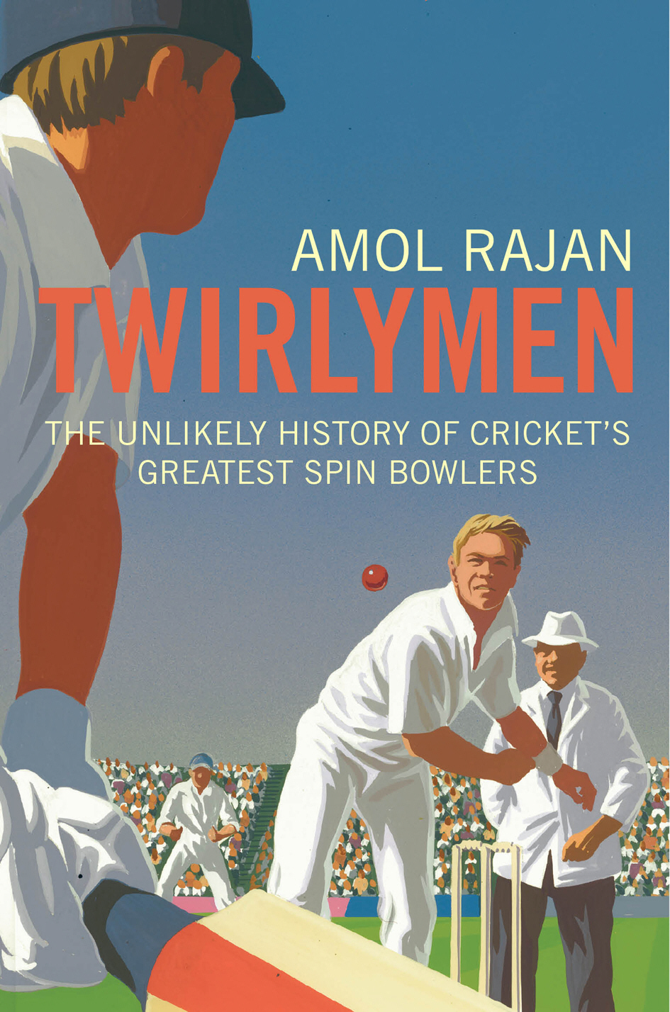 Twirlymen The Unlikely History of Cricket's Greatest Spin Bowlers