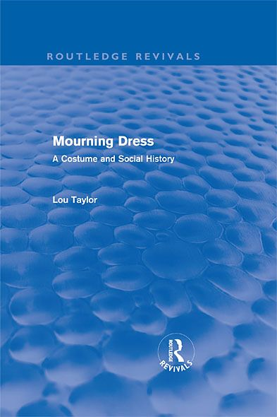 Mourning Dress (Routledge Revivals) A Costume and Social History