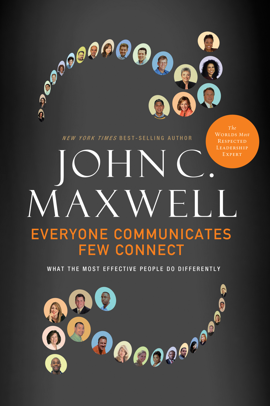 Everyone Communicates, Few Connect By: John C. Maxwell