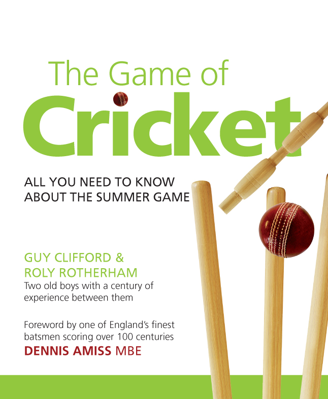 The Game Of Cricket: All You Need To Know About The Summer Game By: Guy Clifford,Roly Rotherham