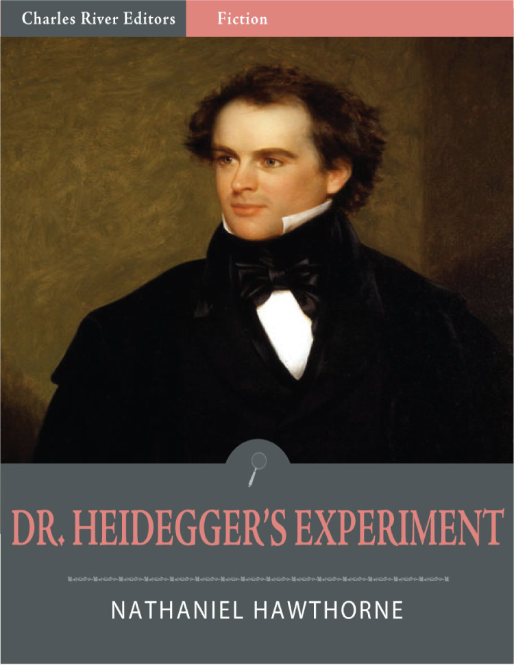 Dr. Heidegger's Experiment (Illustrated) By: Nathaniel Hawthorne