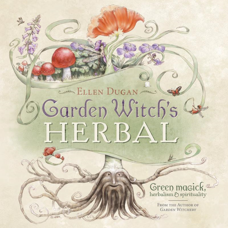 Garden Witch's Herbal: Green Magick, Herbalism & Spirituality By: Ellen Dugan