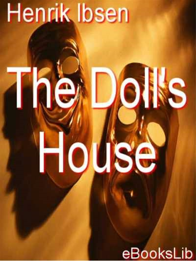 The Doll's House By: Henrik Ibsen