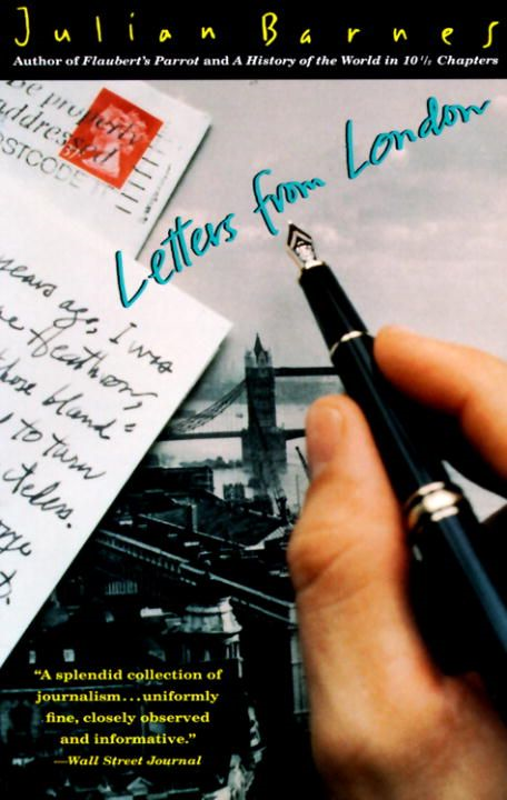 Letters from London By: Julian Barnes