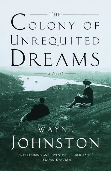 The Colony of Unrequited Dreams By: Wayne Johnston