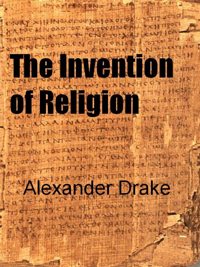 The Invention of Religion By: Alexander Drake