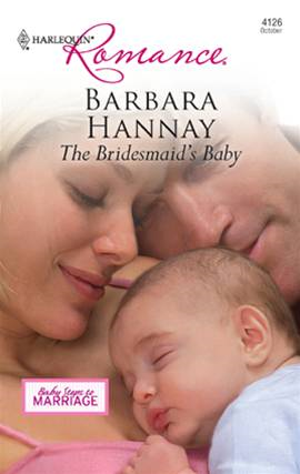 The Bridesmaid's Baby By: Barbara Hannay