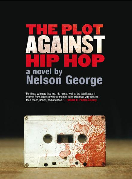 The Plot Against Hip Hop By: Nelson George
