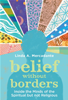Belief Without Borders: Inside The Minds Of The Spiritual But Not Religious