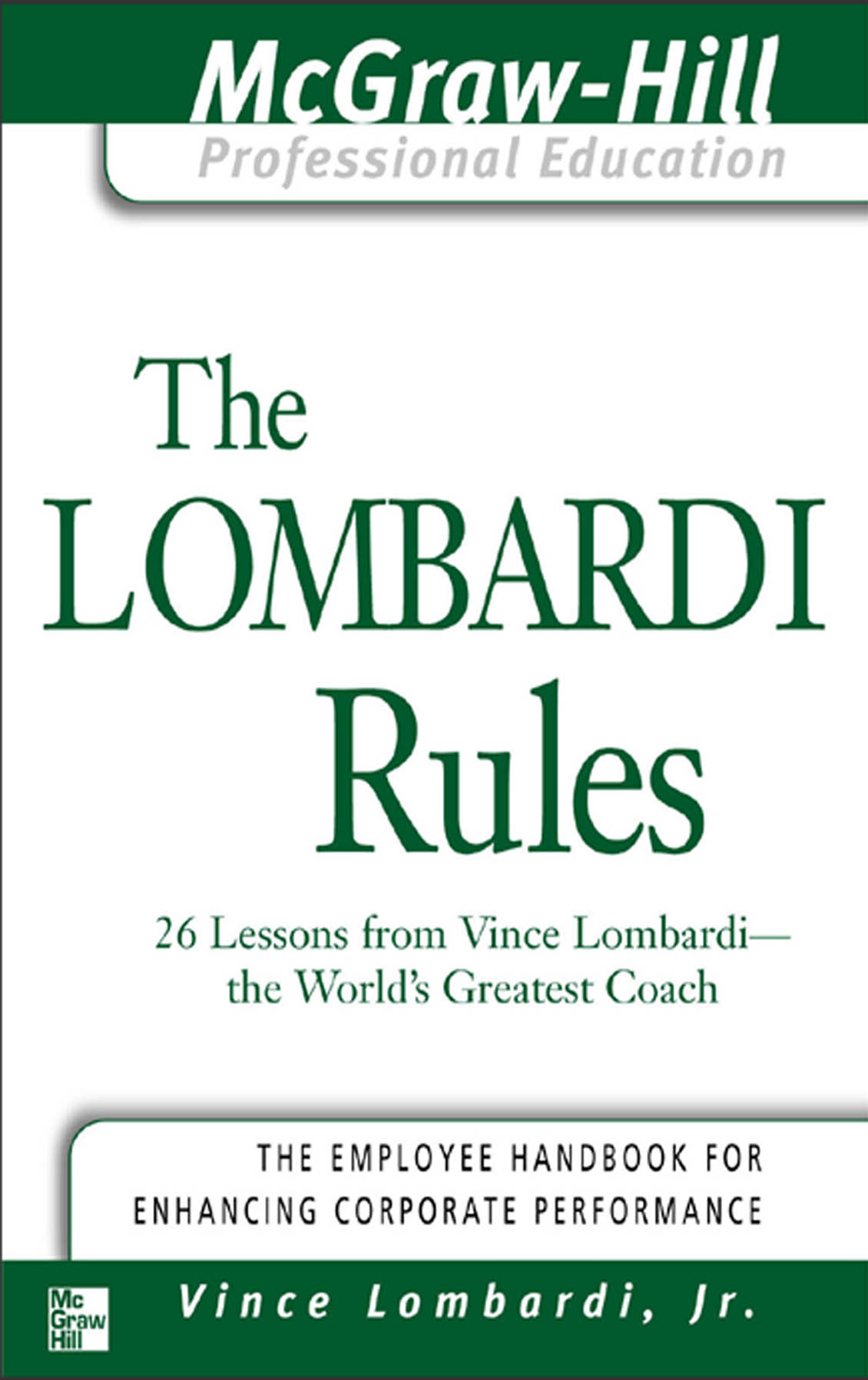 The Lombardi Rules : 26 Lessons from Vicni Lombardi--The World's Greatest Coach: 26 Lessons from Vicni Lombardi--The World's Greatest Coach