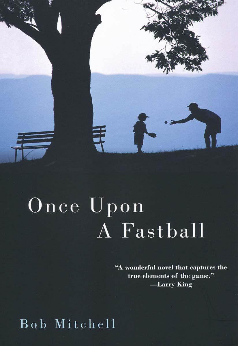 Once Upon a Fastball By: Bob Mitchell