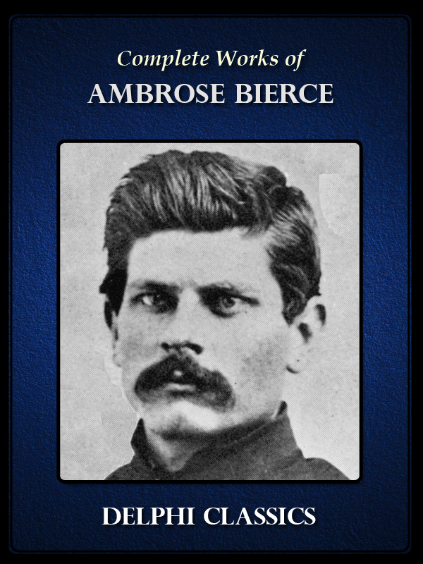 Complete Works of Ambrose Bierce (Illustrated)
