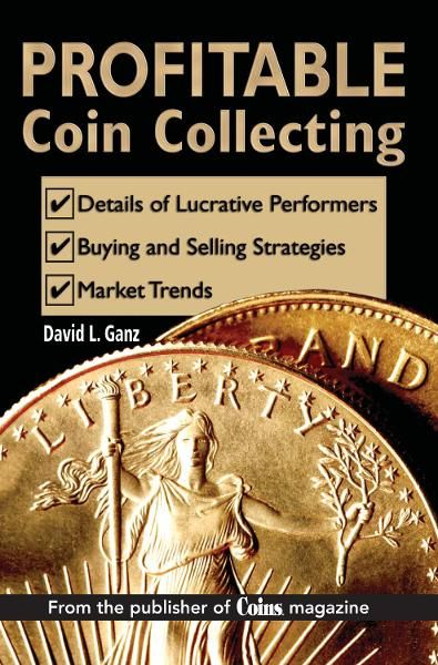 Profitable Coin Collecting By: David L Ganz