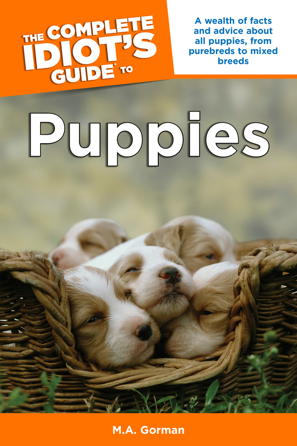 The Complete Idiot's Guide to Puppies By: M.A. A. Gorman