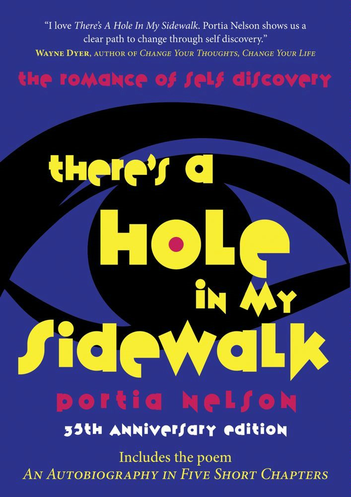 There's a Hole in My Sidewalk By: Portia Nelson