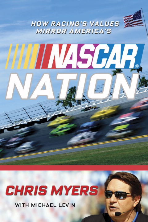 NASCAR Nation By: Chris Myers,Michael Levin,NASCAR