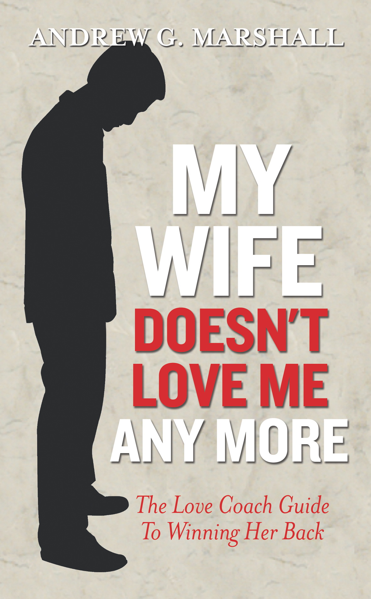 My Wife Doesn't Love Me Any More By: Andrew G Marshall