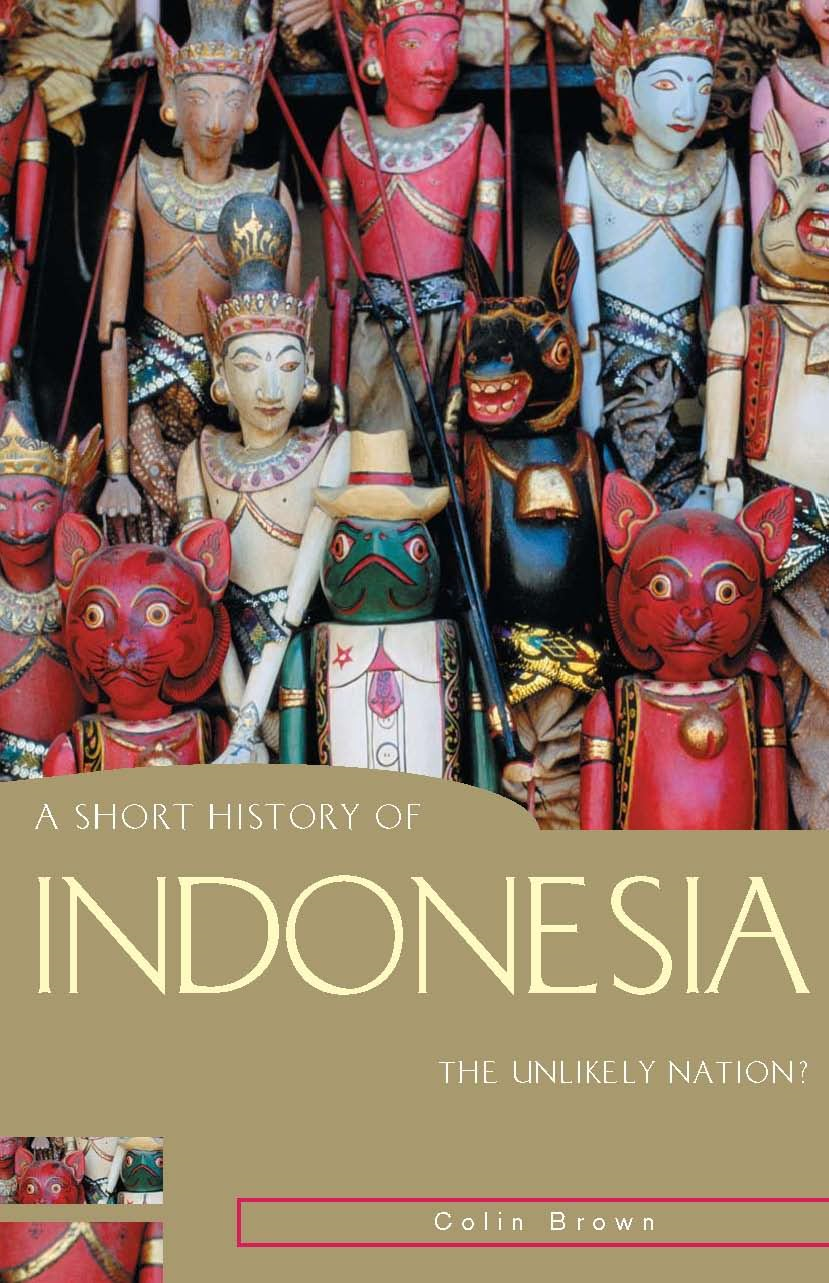A Short History Of Indonesia:The Unlikely Nation?