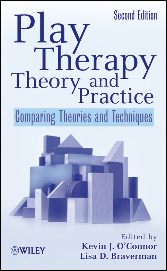 Play Therapy Theory and Practice By: Kevin J. O'Connor,Lisa D. Braverman