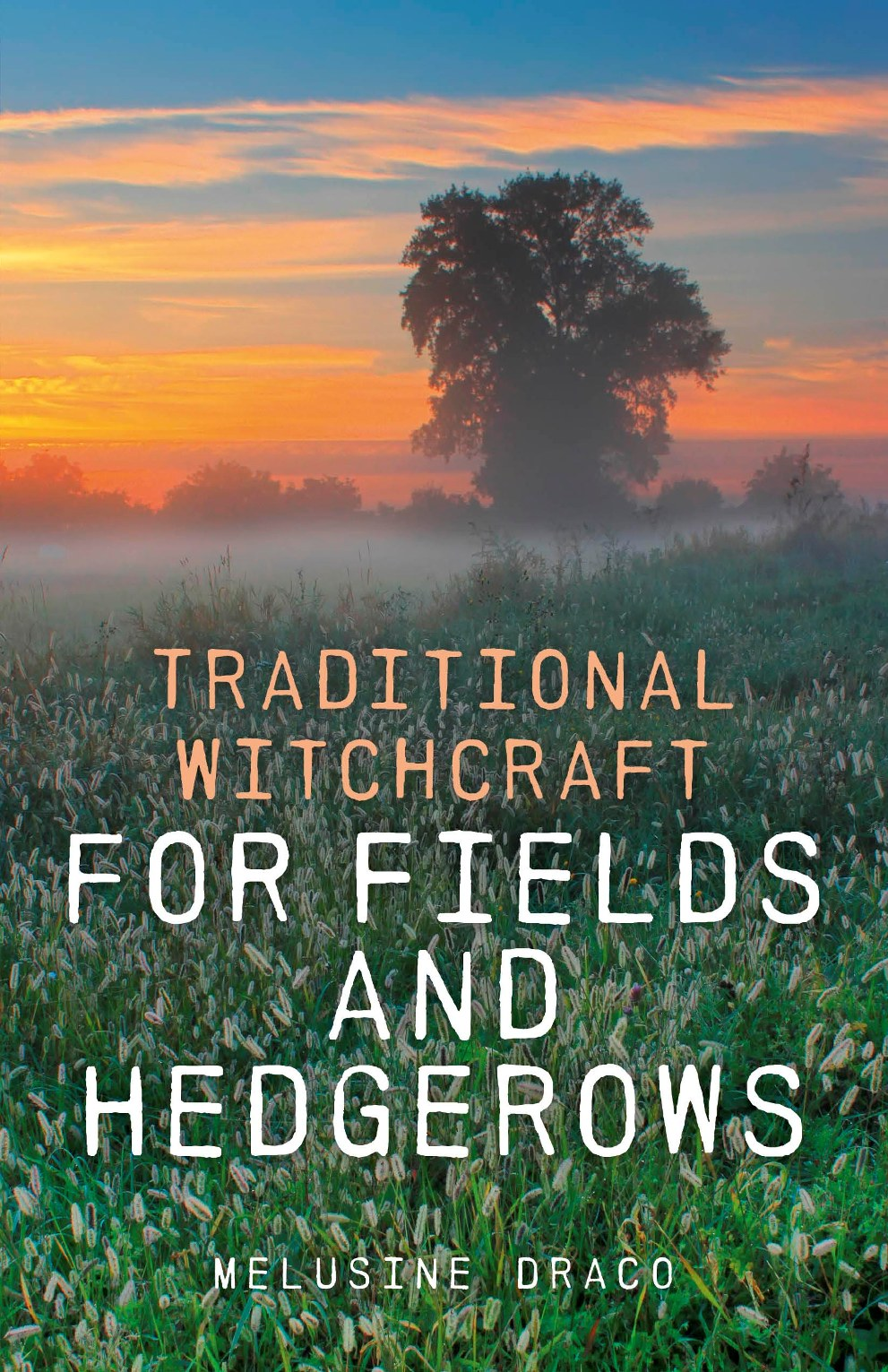 Traditional Witchcraft for Fields and Hedgerows By: Melusine Draco