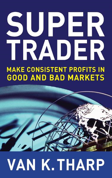 Super Trader : Make Consistent Profits in Good and Bad Markets: Make Consistent Profits in Good and Bad Markets