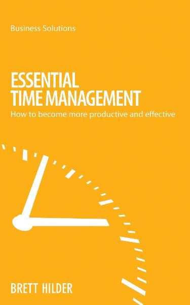 BSS: Essential Time Management By: Brett Hilder