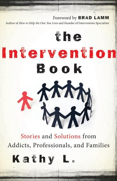 The Intervention Book: Stories and Solutions from Addicts, Professionals, and Families By: Kathy L.