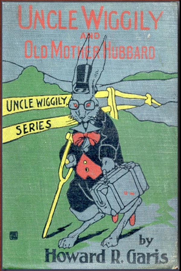 Uncle Wiggily and Old Mother Hubbard By: Howard R. Garis