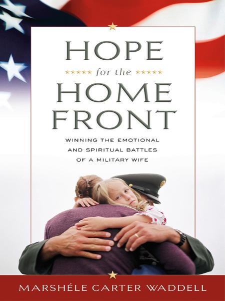Hope for the Home Front: Winning the Emotional and Spiritual Battles of a Military Wife By: Marshéle Carter Waddell
