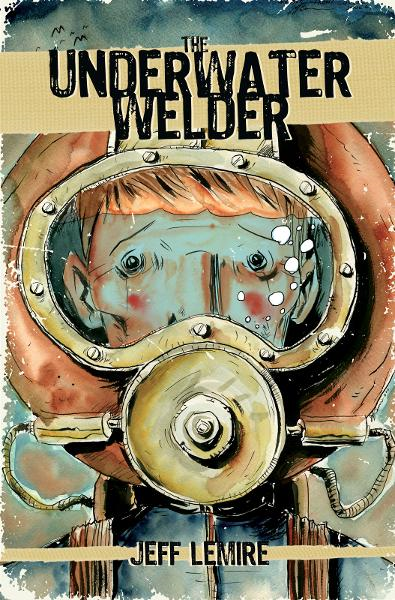 UNDERWATER WELDER, THE By: Jeff Lemire