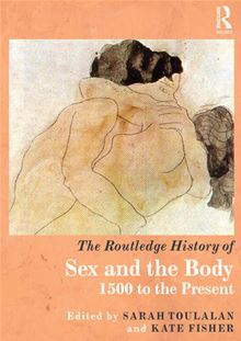The Routledge History Of Sex And The Body, 1500 To The Present