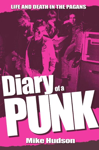 Diary of a Punk: Life and Death in the Pagans By: Mike Hudson