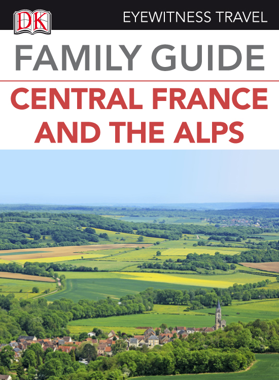 Eyewitness Travel Family Guide Central France & the Alps By: DK Publishing