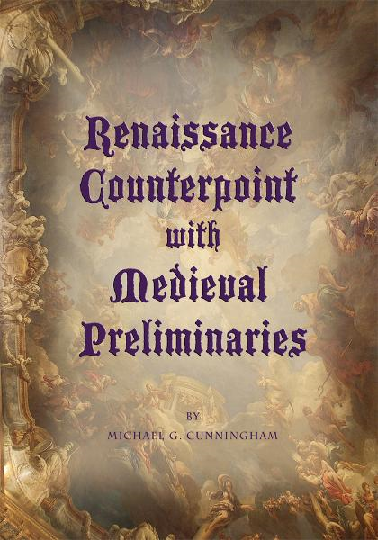 Renaissance Counterpoint with Medieval Preliminaries By: Michael G. Cunningham