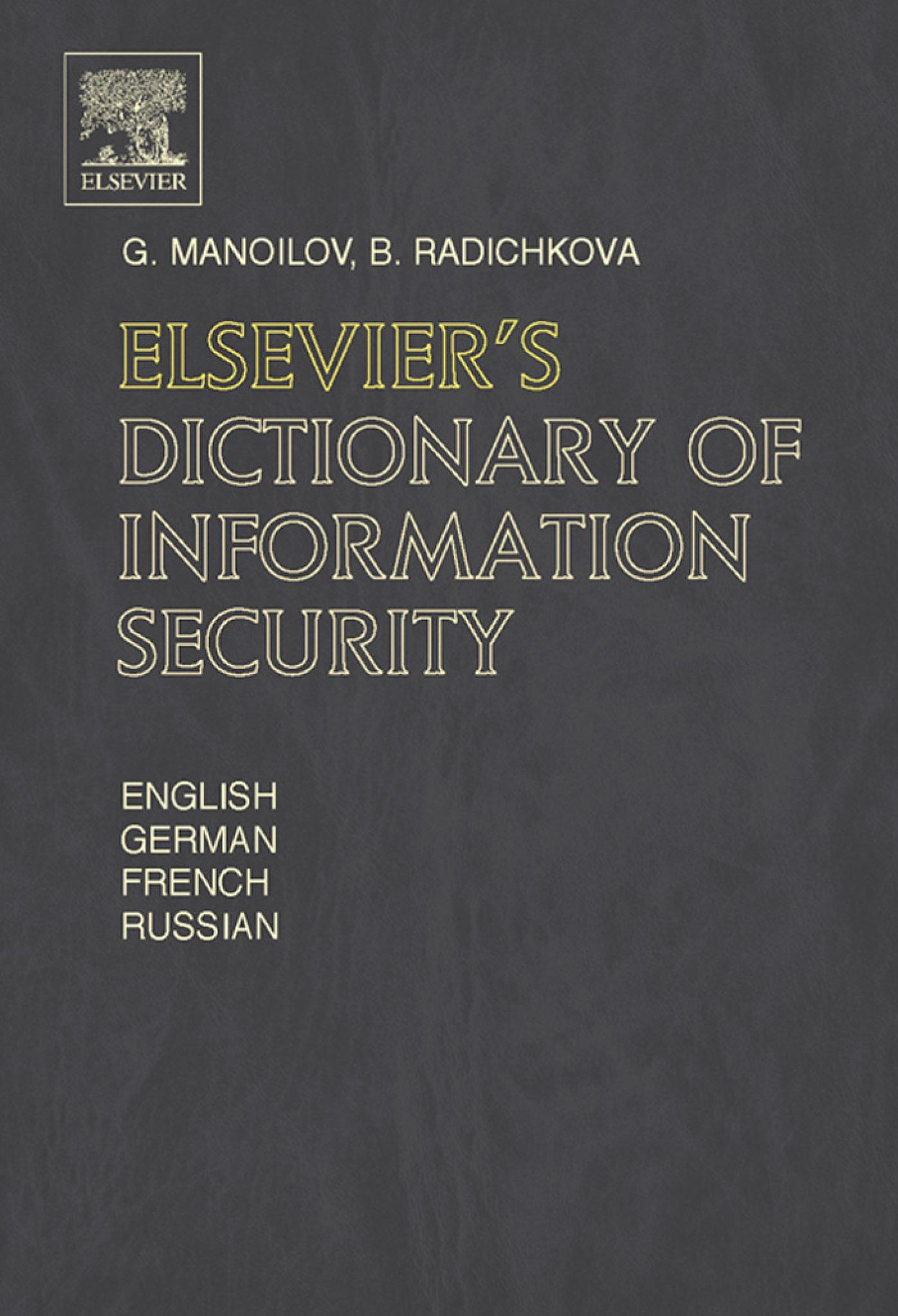 Elsevier's Dictionary of Information Security By: Manoilov, G.