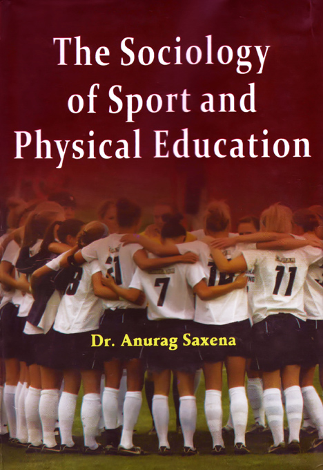 The Sociology of Sport and Physical Education By: Dr. Anurag Saxena