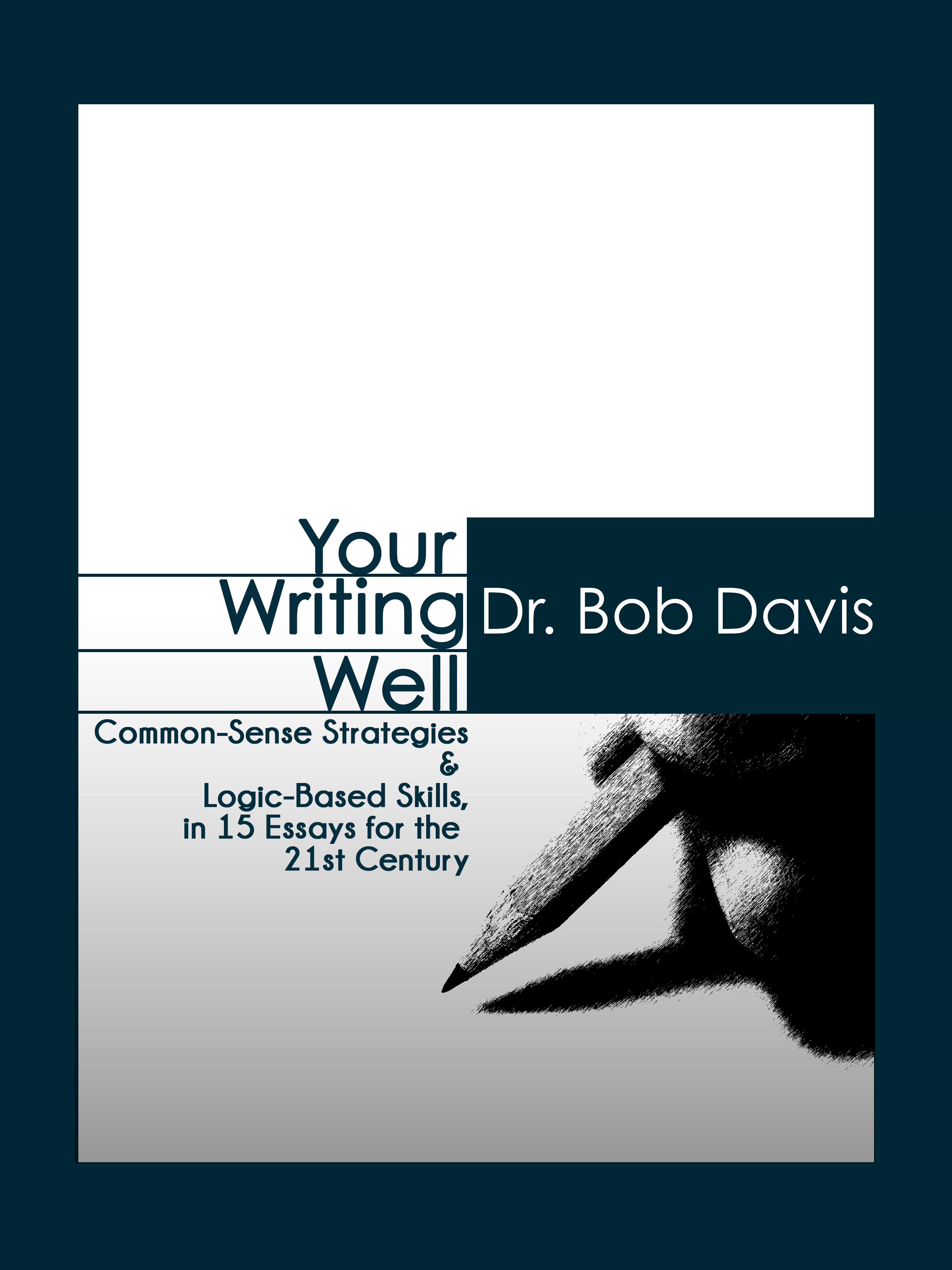 Your Writing Well By: Dr. Bob Davis