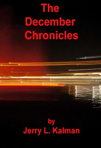 The December Chronicles By: Jerry Kalman