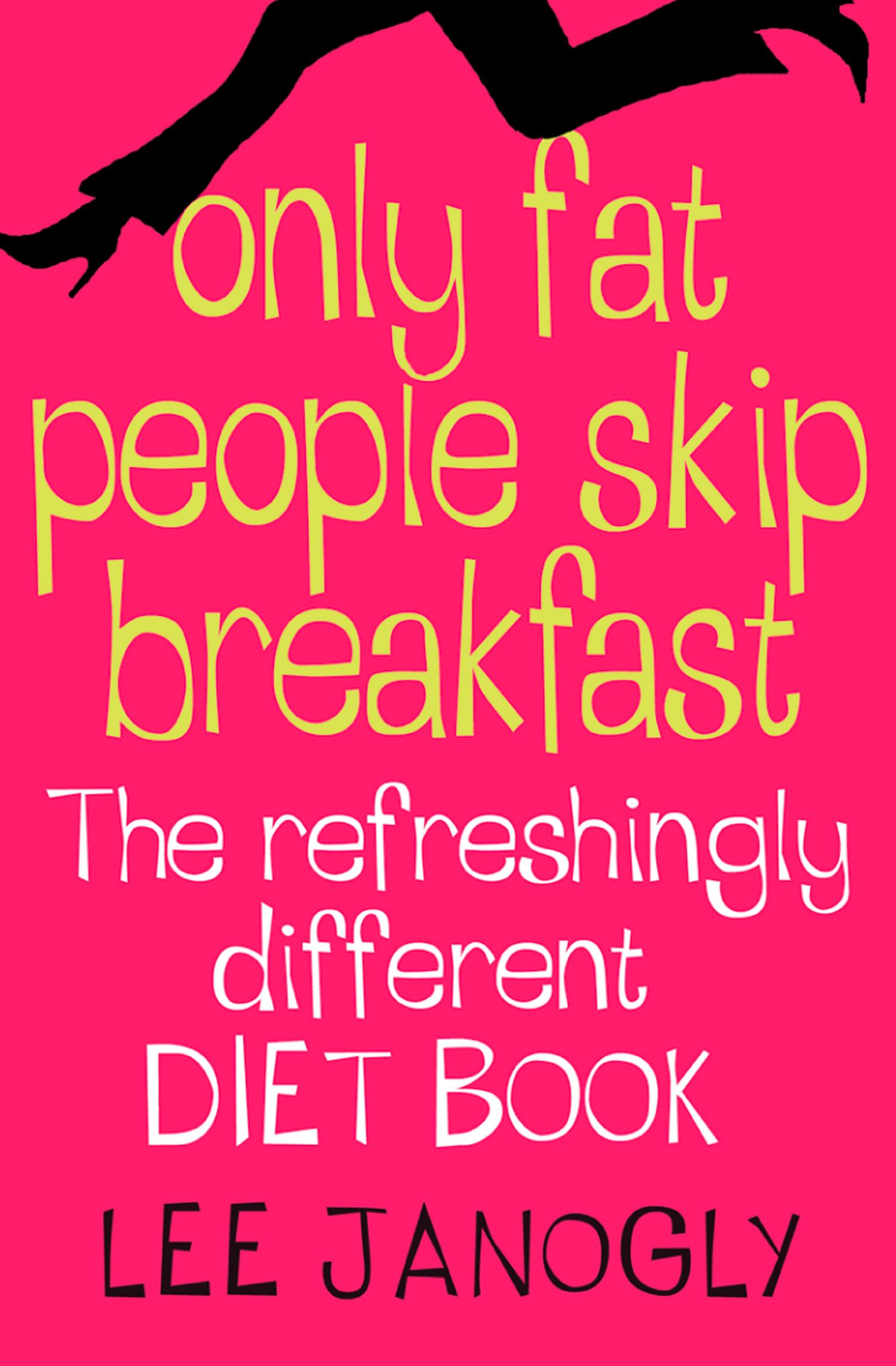 Only Fat People Skip Breakfast: The Refreshingly Different Diet Book By: Lee Janogly