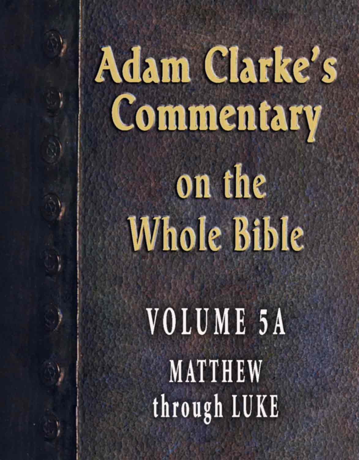 Adam Clarke's Commentary on the Whole Bible-Volume 5A-Matthew through Luke