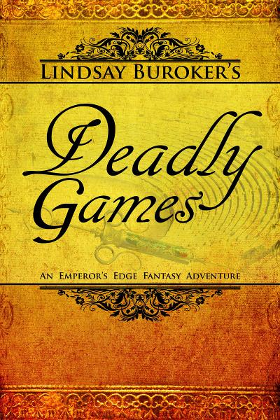 Deadly Games (The Emperor's Edge Book 3) By: Lindsay Buroker