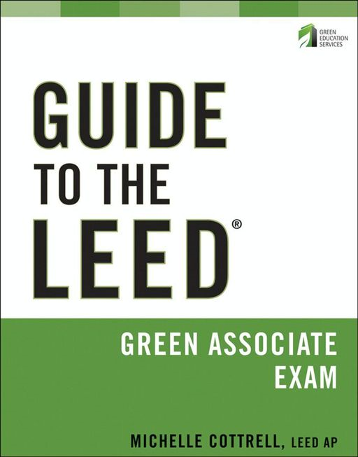 Guide to the LEED Green Associate Exam By: Michelle Cottrell