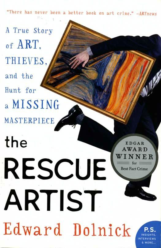 The Rescue Artist: A True Story of Art, Thieves, and the Hunt for a Missing Masterpiece By: Edward Dolnick