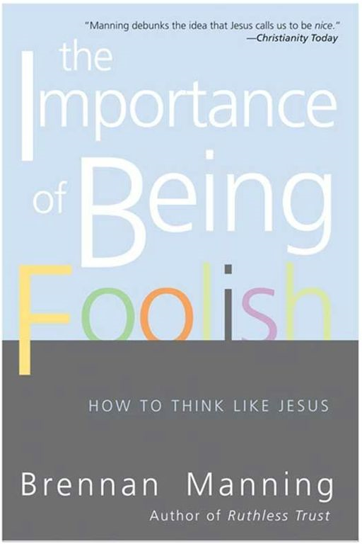 The Importance of Being Foolish By: Brennan Manning