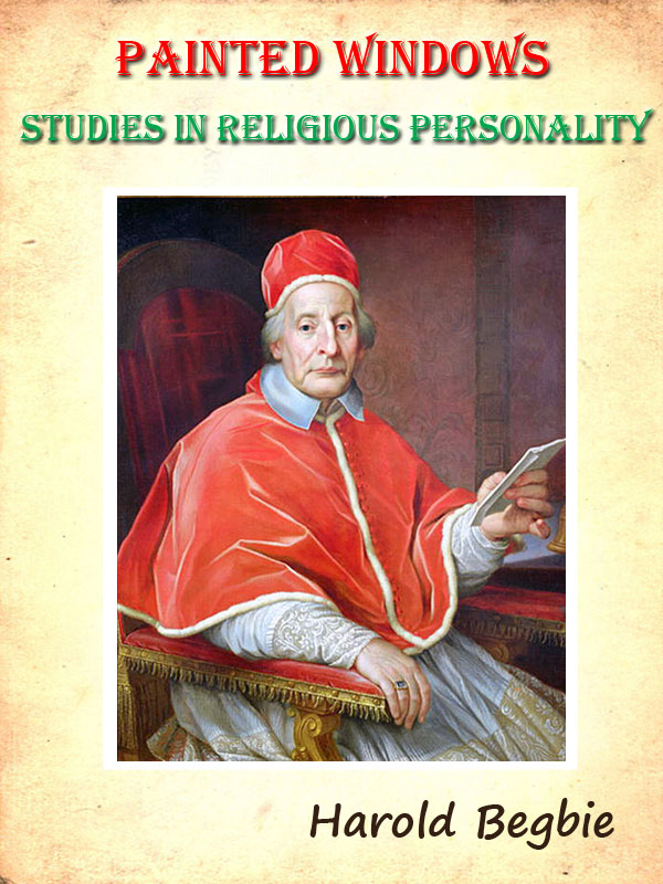 Painted Windows: Studies in Religious Personality [Annotated] By: Harold Begbie