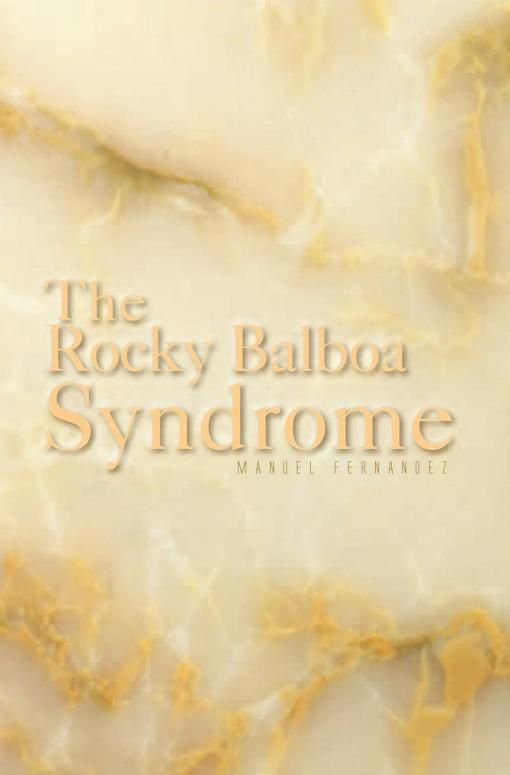 The Rocky Balboa Syndrome By: Manuel Fernandez